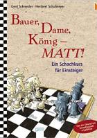 Bauer, Dame, König - MATT! Ein Schachkurs für Einsteiger